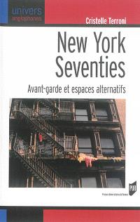 New York seventies : avant-garde et espaces alternatifs