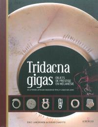 Tridacna gigas : objets de prestige en Mélanésie : de la période lapita aux chasseurs de têtes, et jusqu'à nos jours