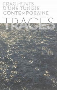 Traces... fragments d'une Tunisie contemporaine