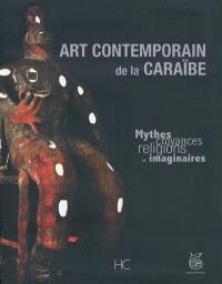 Art contemporain de la Caraïbe : mythes, croyances, religions et imaginaires