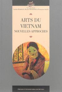 Arts du Vietnam : nouvelles approches : actes du colloque de Paris, 4-6 septembre 2014