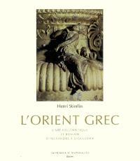 L'Orient grec : l'art hellénistique et romain, d'Alexandre à Dioclétien