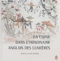La Chine dans l'imaginaire anglais des Lumières : (1685-1798)