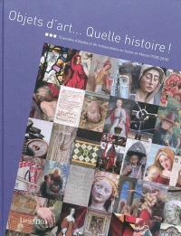 Objets d'art... quelle histoire ! : 15 années d'études et de restaurations en Seine-et-Marne (1995-2010)