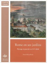Rome en ses jardins : paysage et pouvoir au XVIe siècle