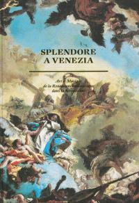 Splendore a Venezia : art et musique de la Renaissance au baroque dans la Sérénissime
