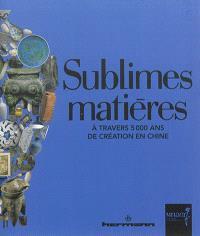 Sublimes matières : à travers 5.000 ans de création en Chine