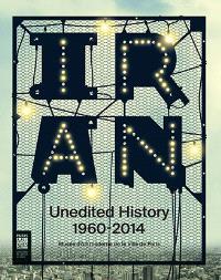 Unedited history : séquences du moderne en Iran des années 1960 à nos jours : exposition, Musée d'art moderne de la Ville de Paris, 16 mai-24 août 2014