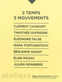 2 temps 3 mouvements : Clément Caignart, Timothée Dufresne, Eléonore False, Mara Fortunatovic, Benjamin Magot, Elisa Mazac, Julien Monnerie