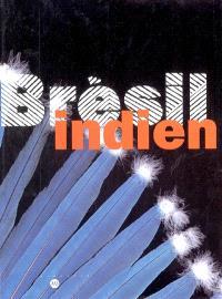 Brésil indien : les arts des Amérindiens du Brésil : exposition, Paris, Galeries nationales du Grand Palais, 21 mars-27 juin 2005