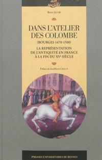 Dans l'atelier des Colombe : Bourges, 1470-1500 : la représentation de l'Antiquité en France à la fin du XVe siècle
