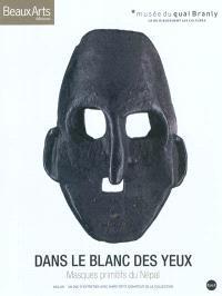 Dans le blanc des yeux : masques primitifs du Népal : exposition, Paris, Musée du quai Branly (Paris), du 9 novembre 2010 au 9 janvier 2011
