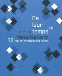 De leur temps (3) : 10 ans de création en France : le prix Marcel Duchamp
