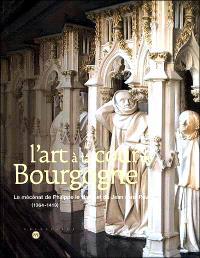L'art à la cour de Bourgogne : le mécénat de Philippe le Hardi et de Jean sans Peur (1364-1419)