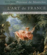 L'art de France. Volume 2, De la Renaissance au siècle des lumières : 1450-1770