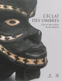 L'éclat des ombres : l'art en noir et blanc des îles Salomon : exposition, Paris, Musée du Quai Branly, du 18 novembre 2014 au 1er février 2015