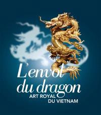 L'envol du dragon : art royal du Vietnam : exposition, Paris, Musée national des arts asiatiques, Guimet, du 9 juillet au 15 septembre 2014