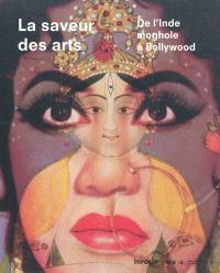 La saveur des arts : de l'Inde moghole à Bollywood : exposition, Genève, Musée d'ethnographie, du 27 mai 2011 au 18 mars 2012