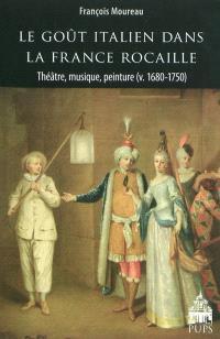Le goût italien dans la France rocaille : théâtre, musique, peinture, v. 1680-1750