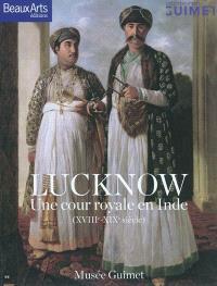 Lucknow : une cour royale en Inde (XVIIIe-XIXe siècle)