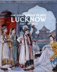 Lucknow : une cour royale en Inde, XVIIIe-XIX siècle