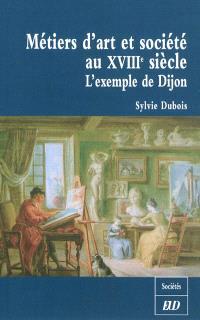 Métiers d'art et société au XVIIIe siècle : l'exemple de Dijon