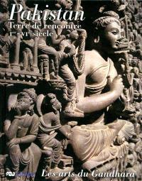 Pakistan, terre de rencontre, Ier-VIe siècle : les arts du Gandhara