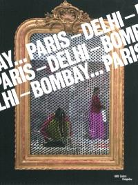 Paris-Delhi-Bombay... : exposition, Paris, Centre national d'art et de culture Georges Pompidou, 25 mai-19 septembre 2011