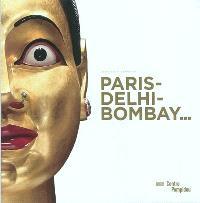 Paris-Delhi-Bombay... : exposition, Paris, Centre national d'art et de culture Georges Pompidou, 25 mai-19 septembre 2011 : l'exposition = Paris-Delhi-Bombay... : exhibition presented at Centre Pompidou, galerie 1, may 25-september 19, 2011 : the exhibition