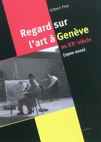 Regard sur l'art à Genève au XXe siècle : 1900-2010