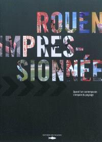 Rouen impressionnée : quand l'art contemporain s'empare du paysage