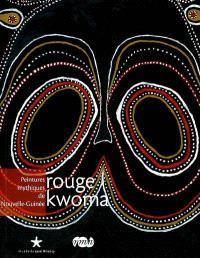 Rouge kwoma : peintures mythiques de Nouvelle-Guinée