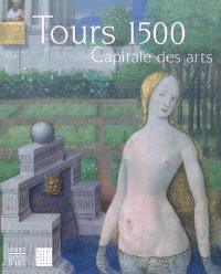 Tours 1500 : capitale des arts : exposition, Tours, Musée des beaux-arts, du 17 mars 2012 au 17 juin 2012
