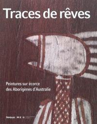 Traces de rêves : peintures sur écorce des aborigènes d'Australie : exposition, Genève, Musée d'ethnographie, 16 septembre 2010-27 février 2011