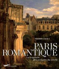 Paris romantique : la capitale des enfants du siècle