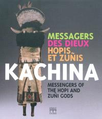 Kachina, messagers des dieux hopis et zunis = Kachina, messengers of the hopi and zuni gods