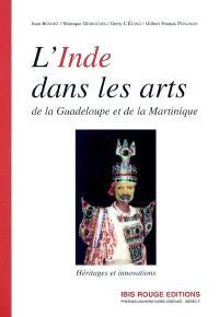 L'Inde dans les arts de la Guadeloupe et de la Martinique : héritages et innovations