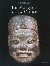 Le masque de la Chine : les masques de Nuo ou La face cachée du dernier Empire : exposition, Paris, Musée Jacquemart-André, 14 mars-26 août 2007