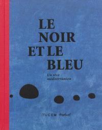 Le noir et le bleu : un rêve méditerranéen : exposition, Marseille, MuCEM, du 7 juin 2013 au 6 janvier 2014
