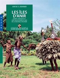 Les îles d'Anir : esprits, masques et spectacles dans le sud de la Nouvelle-Irlande