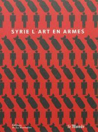 Syrie : l'art en armes