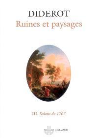 Salons. Volume 3, Ruines et paysages : salons de 1767