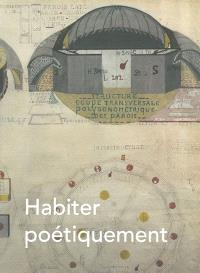 Habiter poétiquement le monde : exposition, Villeneuve-d'Ascq, Lille Métropole, musée d'art moderne, d'art contemporain et d'art brut, du 25 septembre 2010 au 30 janvier 2011