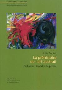 La préhistoire de l'art abstrait : préludes et modèles de pensée