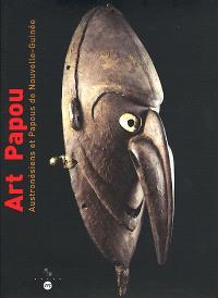 Art papou : Austronésiens et Papous de Nouvelle-Guinée : catalogue d'exposition, Musée d'arts africains, océaniens, amérindiens de Marseille, 4 avril-30 août 2000
