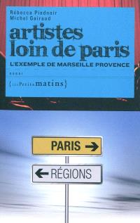 Artistes loin de Paris : l'exemple de Marseille Provence : essai