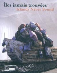 Iles jamais trouvées = Islands never found