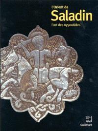 L'Orient de Saladin : le temps des Ayyoubides : exposition, Institut du monde arabe, Paris, 23 oct. 2001-10 mars 2002