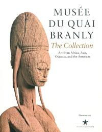 Musée du quai Branly, the collection : art from Africa, Asia, Oceania, and the Americas