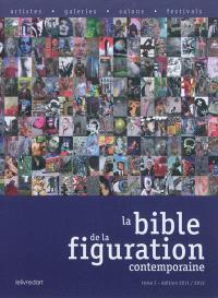 La bible de la figuration contemporaine : artistes, galeries, salons, festivals. Volume 1, Edition 2011-2012